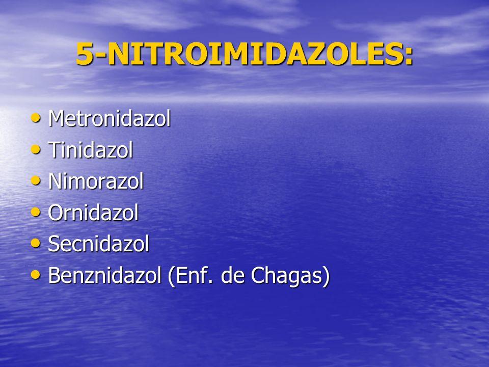 5-NITROIMIDAZOLES: Metronidazol Metronidazol Tinidazol Tinidazol Nimorazol Nimorazol Ornidazol Ornidazol Secnidazol Secnidazol Benznidazol (Enf.