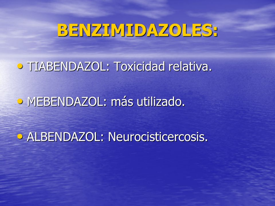 BENZIMIDAZOLES: TIABENDAZOL: Toxicidad relativa. TIABENDAZOL: Toxicidad relativa. MEBENDAZOL: más utilizado. MEBENDAZOL: más utilizado. ALBENDAZOL: Ne