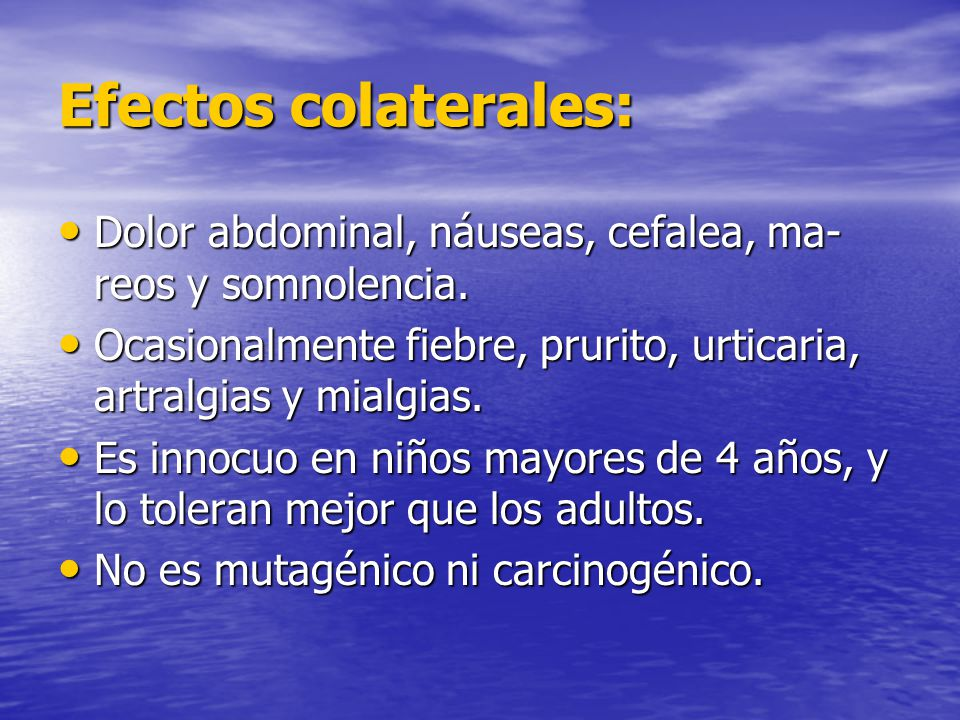 Efectos colaterales: Dolor abdominal, náuseas, cefalea, ma- reos y somnolencia. Dolor abdominal, náuseas, cefalea, ma- reos y somnolencia. Ocasionalme