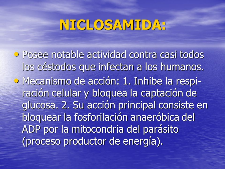 NICLOSAMIDA: Posee notable actividad contra casi todos los céstodos que infectan a los humanos. Posee notable actividad contra casi todos los céstodos