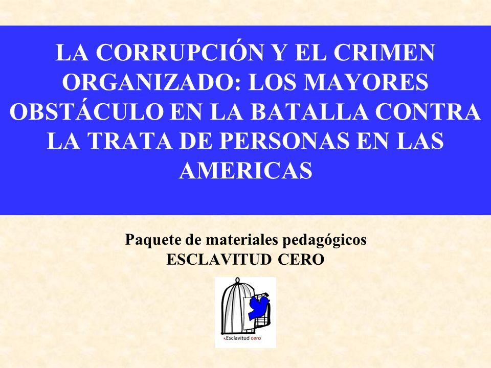 Paquete de materiales pedagógicos ESCLAVITUD CERO LA CORRUPCIÓN Y EL CRIMEN ORGANIZADO: LOS MAYORES OBSTÁCULO EN LA BATALLA CONTRA LA TRATA DE PERSONA