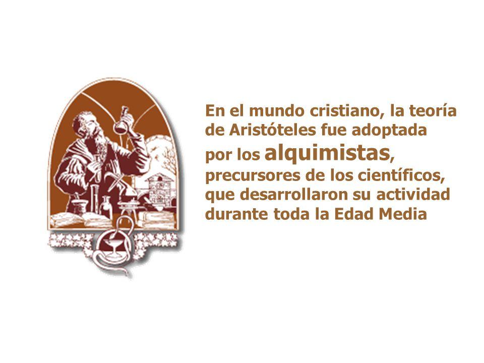 En el mundo cristiano, la teoría de Aristóteles fue adoptada por los alquimistas, precursores de los científicos, que desarrollaron su actividad durante toda la Edad Media