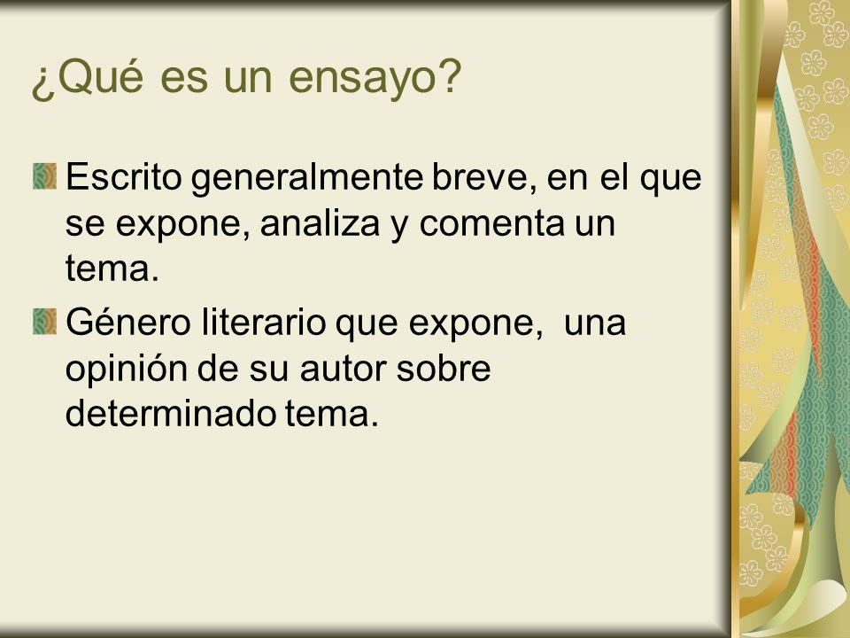 ¿Qué es un ensayo? Escrito generalmente breve, en el que se expone, analiza y comenta un tema. Género literario que expone, una opinión de su autor so