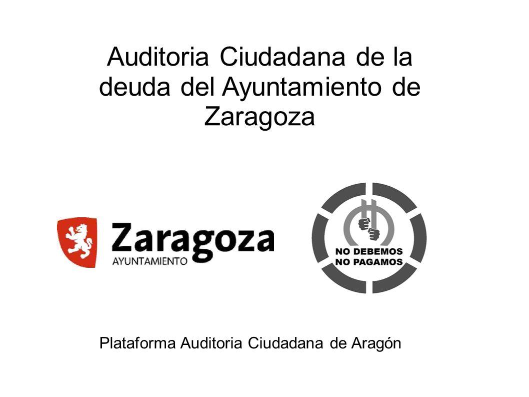 Auditoria Ciudadana de la deuda del Ayuntamiento de Zaragoza Plataforma Auditoria Ciudadana de Aragón