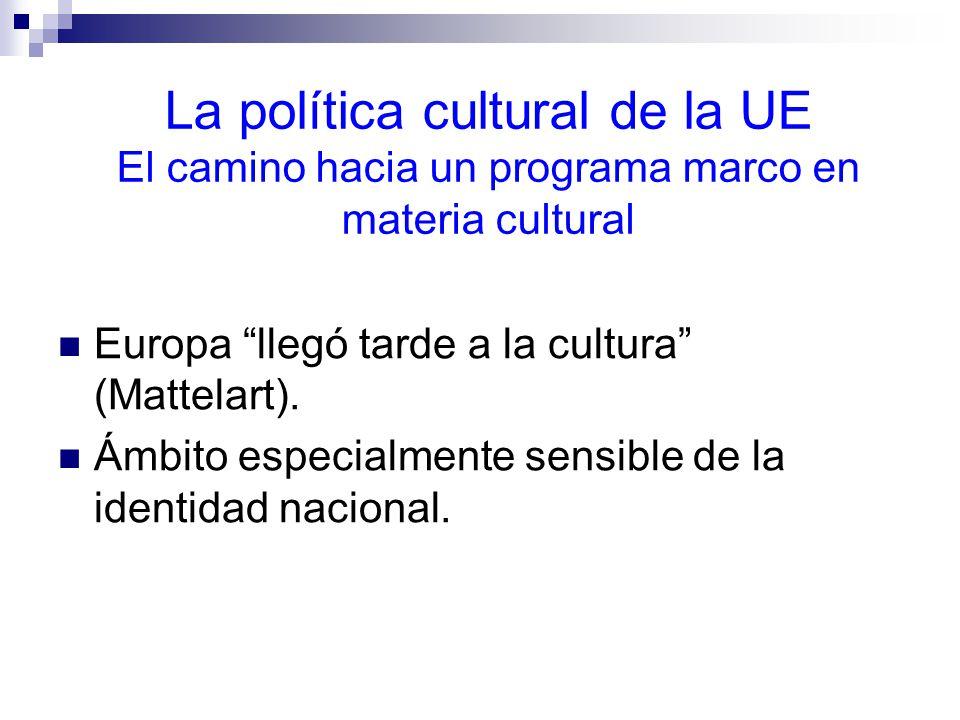La política cultural de la UE El camino hacia un programa marco en materia cultural Europa llegó tarde a la cultura (Mattelart).