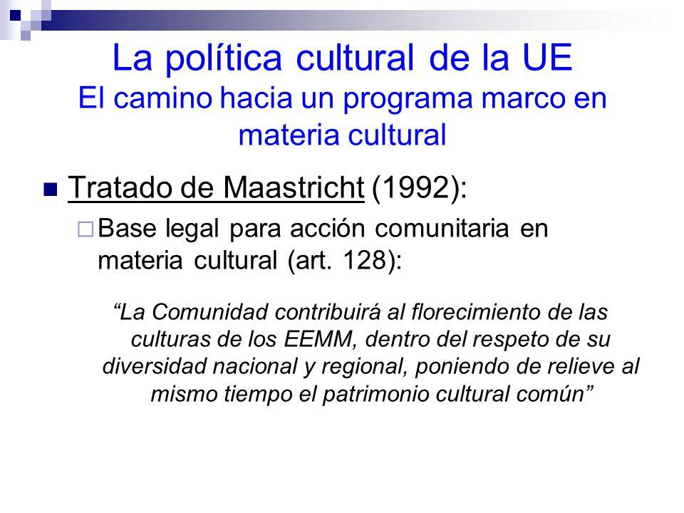 La política cultural de la UE El camino hacia un programa marco en materia cultural Tratado de Maastricht (1992): Base legal para acción comunitaria en materia cultural (art.