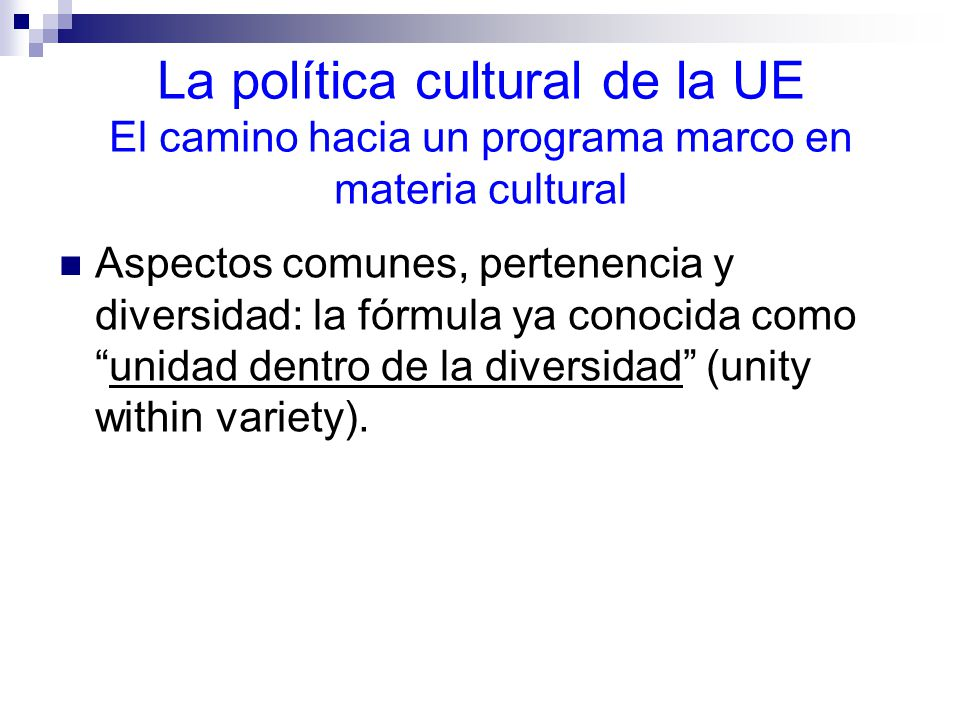 La política cultural de la UE El camino hacia un programa marco en materia cultural Aspectos comunes, pertenencia y diversidad: la fórmula ya conocida comounidad dentro de la diversidad (unity within variety).