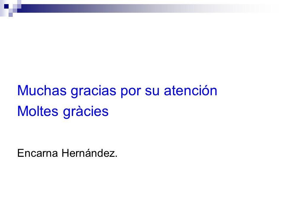 Muchas gracias por su atención Moltes gràcies Encarna Hernández.