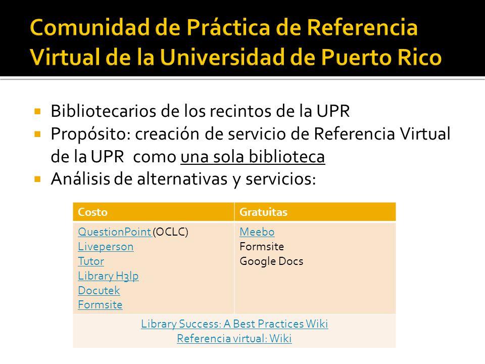 Bibliotecarios de los recintos de la UPR Propósito: creación de servicio de Referencia Virtual de la UPR como una sola biblioteca Análisis de alternat