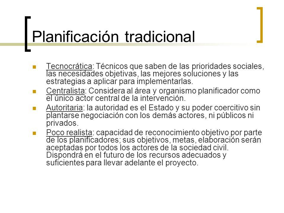 Planificación tradicional Tecnocrática: Técnicos que saben de las prioridades sociales, las necesidades objetivas, las mejores soluciones y las estrat