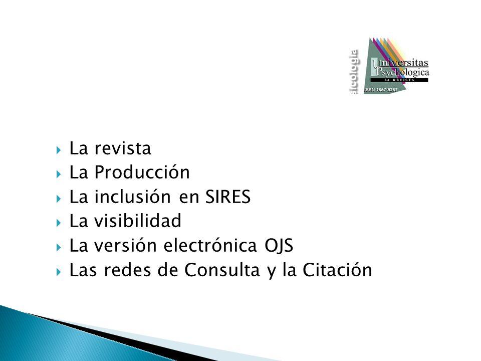 La revista La Producción La inclusión en SIRES La visibilidad La versión electrónica OJS Las redes de Consulta y la Citación
