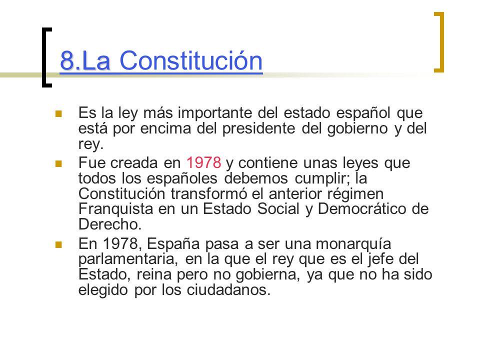 8.La 8.La Constitución Es la ley más importante del estado español que está por encima del presidente del gobierno y del rey.