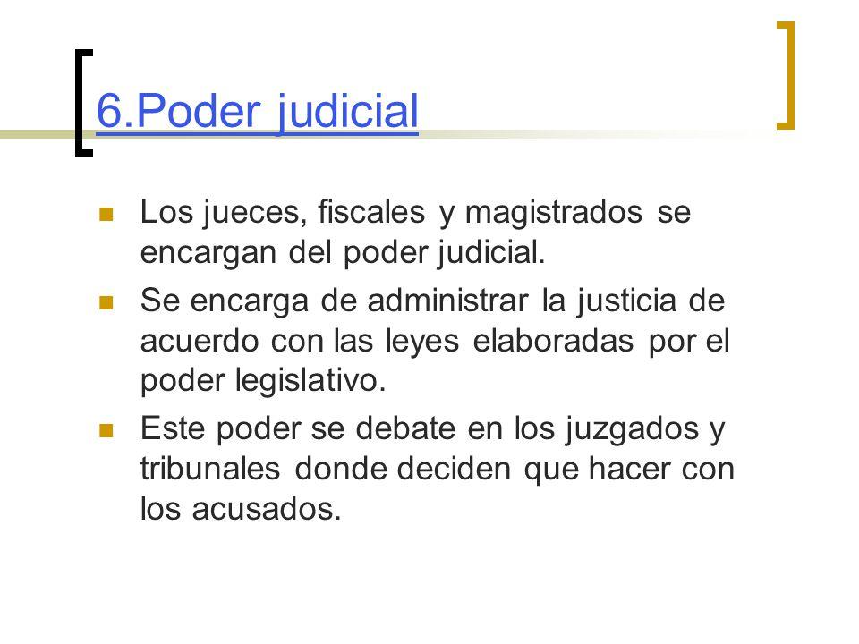 6.Poder judicial Los jueces, fiscales y magistrados se encargan del poder judicial.