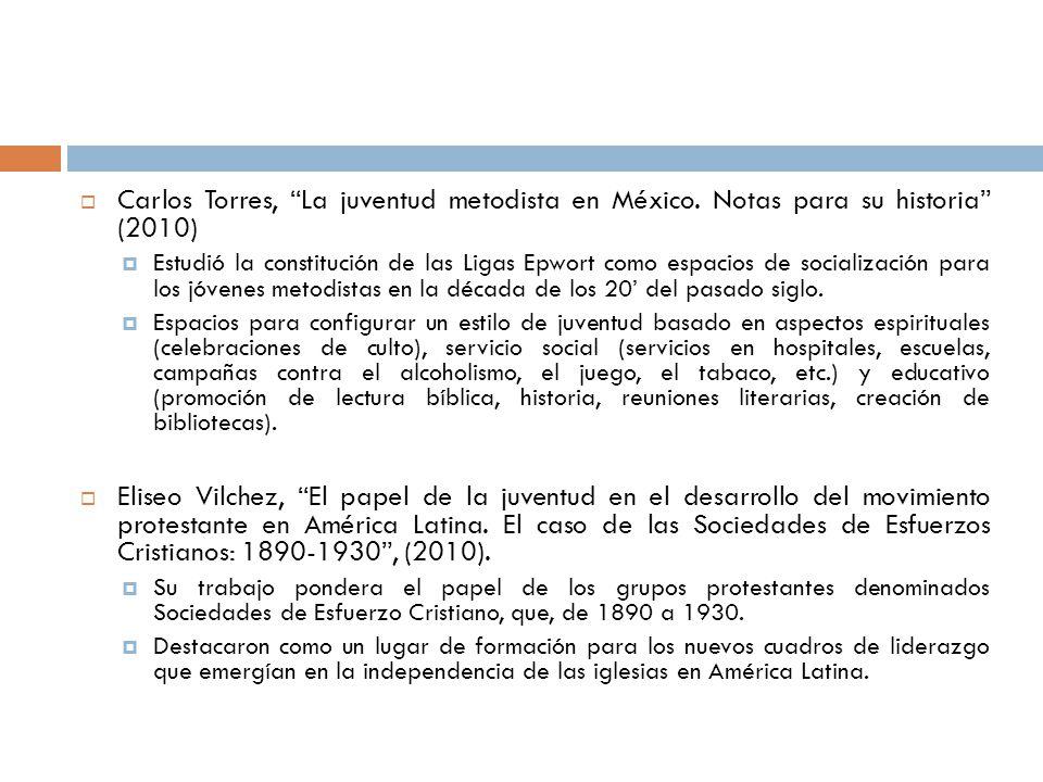 Carlos Torres, La juventud metodista en México. Notas para su historia (2010) Estudió la constitución de las Ligas Epwort como espacios de socializaci