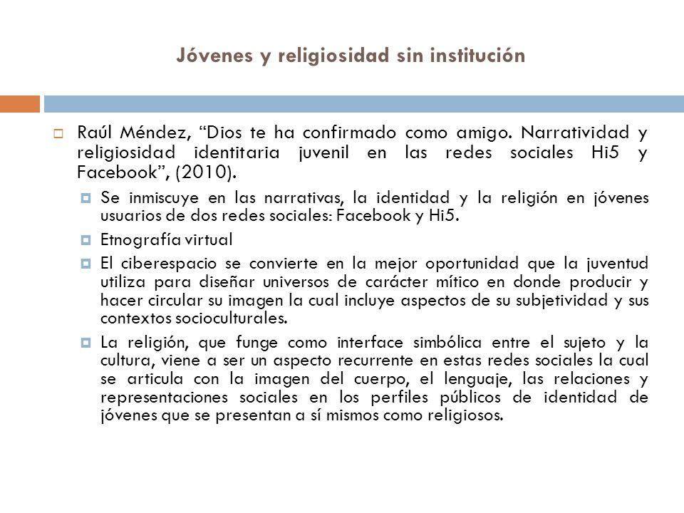 Jóvenes y religiosidad sin institución Raúl Méndez, Dios te ha confirmado como amigo. Narratividad y religiosidad identitaria juvenil en las redes soc