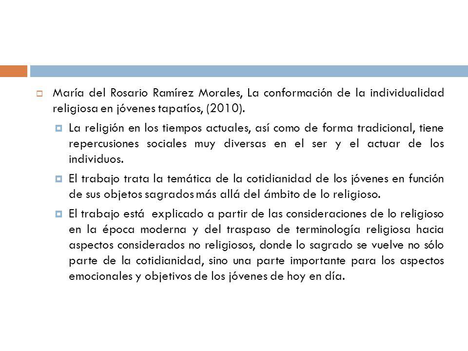 María del Rosario Ramírez Morales, La conformación de la individualidad religiosa en jóvenes tapatíos, (2010). La religión en los tiempos actuales, as