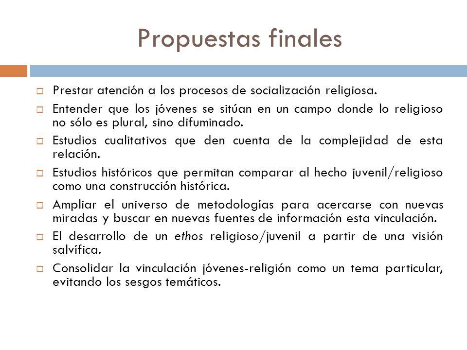 Propuestas finales Prestar atención a los procesos de socialización religiosa. Entender que los jóvenes se sitúan en un campo donde lo religioso no só