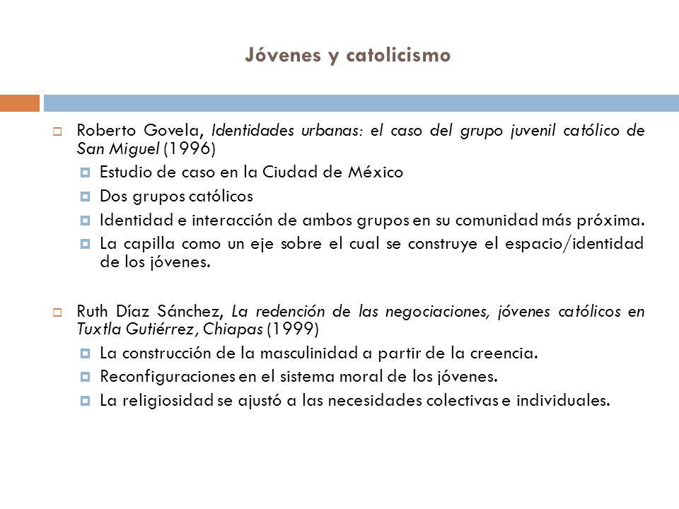Jóvenes y catolicismo Roberto Govela, Identidades urbanas: el caso del grupo juvenil católico de San Miguel (1996) Estudio de caso en la Ciudad de Méx