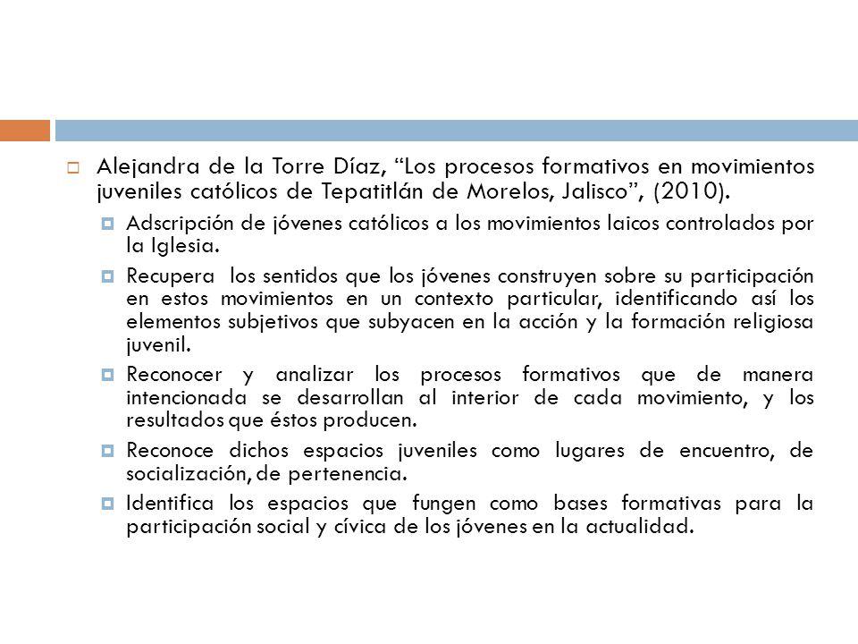 Alejandra de la Torre Díaz, Los procesos formativos en movimientos juveniles católicos de Tepatitlán de Morelos, Jalisco, (2010). Adscripción de jóven