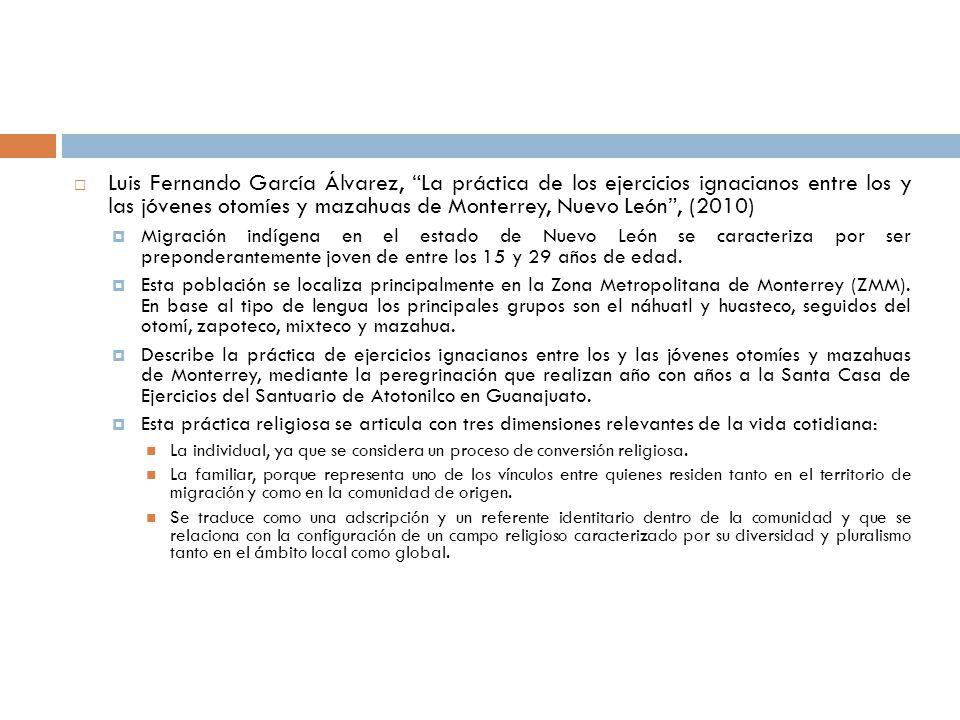 Luis Fernando García Álvarez, La práctica de los ejercicios ignacianos entre los y las jóvenes otomíes y mazahuas de Monterrey, Nuevo León, (2010) Mig