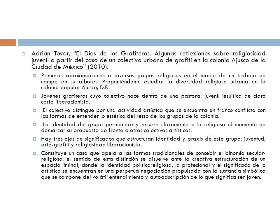 Adrian Tovar, El Dios de los Grafiteros. Algunas reflexiones sobre religiosidad juvenil a partir del caso de un colectivo urbano de grafiti en la colo