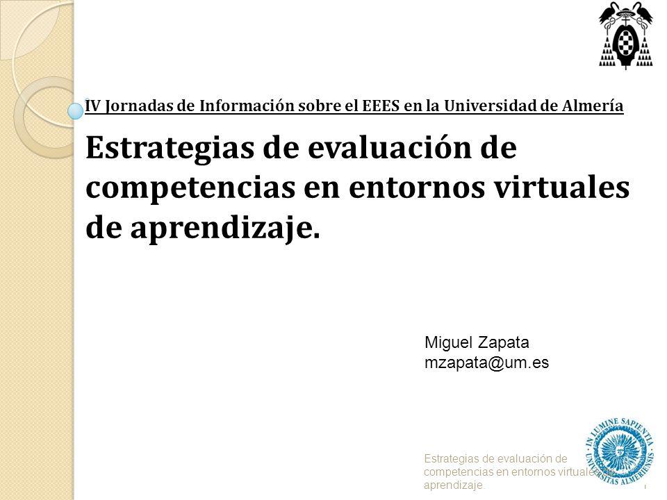 1 IV Jornadas de Información sobre el EEES en la Universidad de Almería Estrategias de evaluación de competencias en entornos virtuales de aprendizaje.