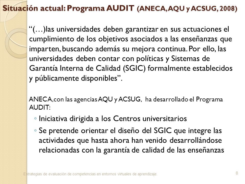 Situación actual: Programa AUDIT (ANECA, AQU y ACSUG, 2008) Estrategias de evaluación de competencias en entornos virtuales de aprendizaje.