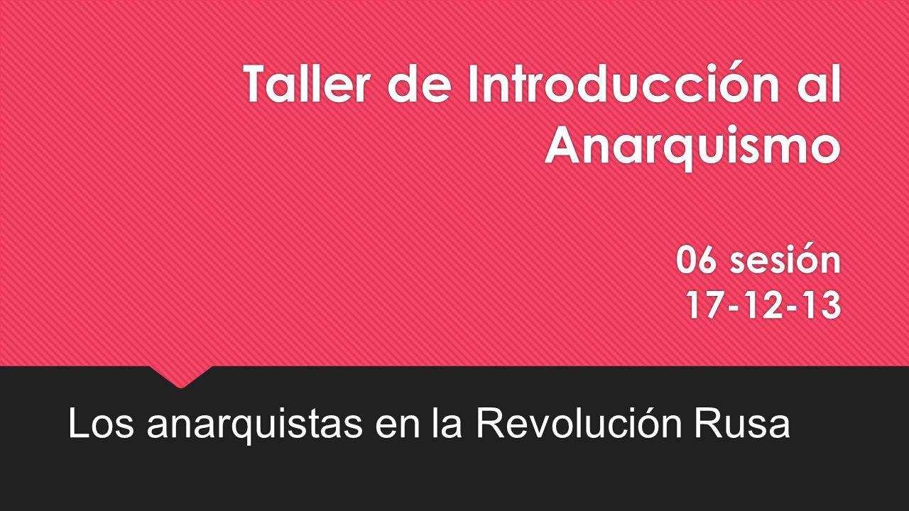 Taller de Introducción al Anarquismo 06 sesión 17-12-13 Los anarquistas en la Revolución Rusa