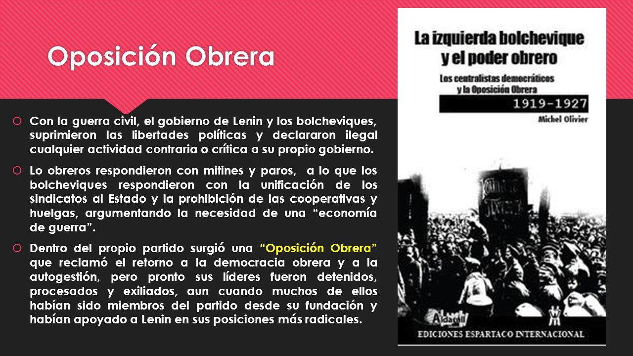 Oposición Obrera Con la guerra civil, el gobierno de Lenin y los bolcheviques, suprimieron las libertades políticas y declararon ilegal cualquier acti