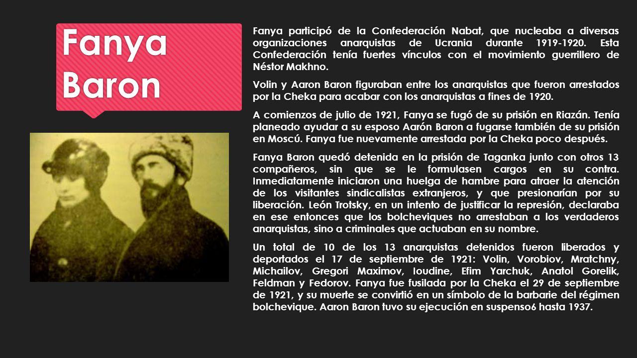 Fanya Baron Fanya participó de la Confederación Nabat, que nucleaba a diversas organizaciones anarquistas de Ucrania durante 1919-1920. Esta Confedera