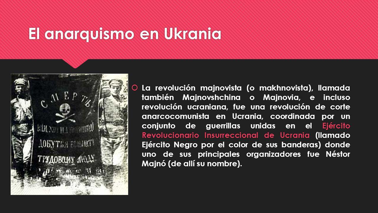El anarquismo en Ukrania La revolución majnovista (o makhnovista), llamada también Majnovshchina o Majnovia, e incluso revolución ucraniana, fue una r