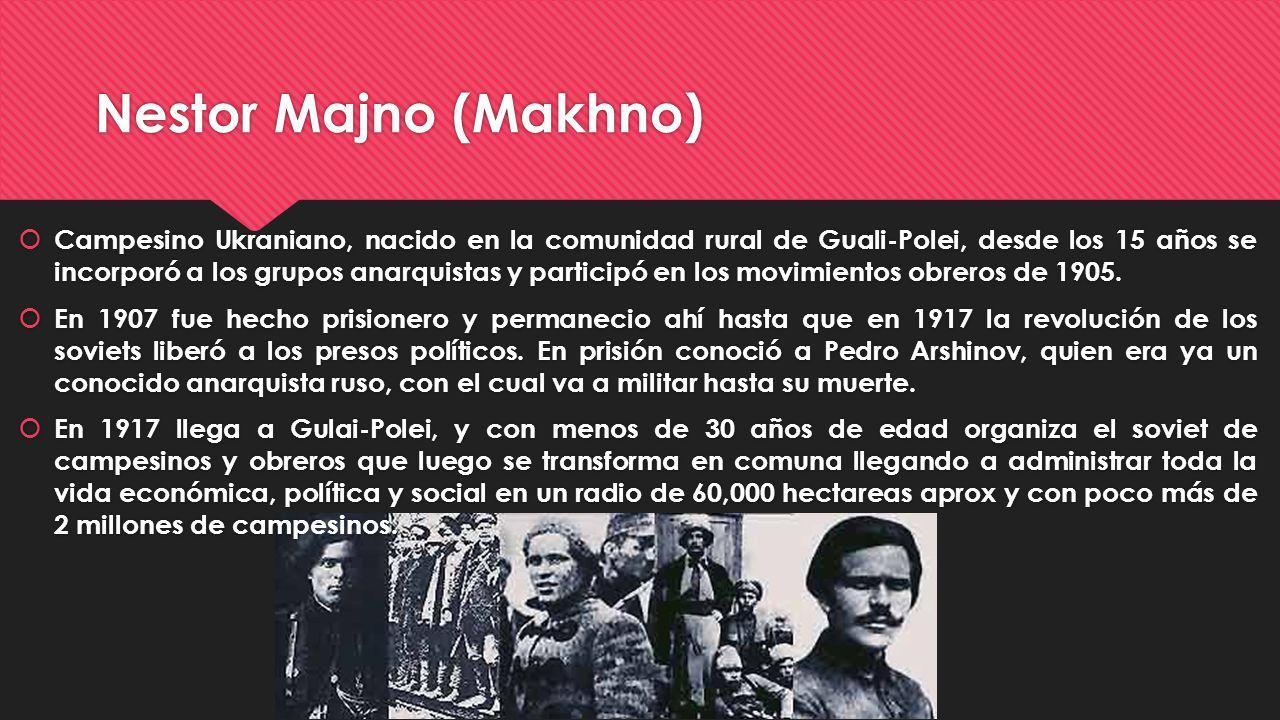 Nestor Majno (Makhno) Campesino Ukraniano, nacido en la comunidad rural de Guali-Polei, desde los 15 años se incorporó a los grupos anarquistas y part