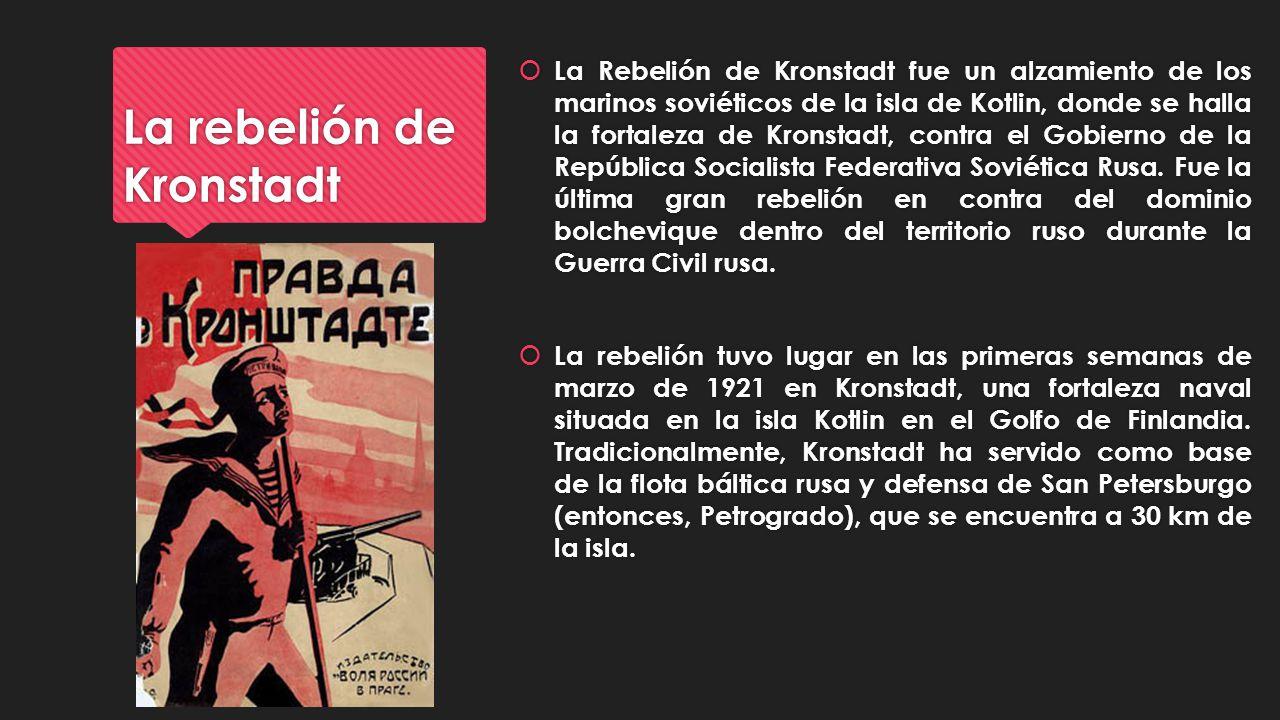 La rebelión de Kronstadt La Rebelión de Kronstadt fue un alzamiento de los marinos soviéticos de la isla de Kotlin, donde se halla la fortaleza de Kro