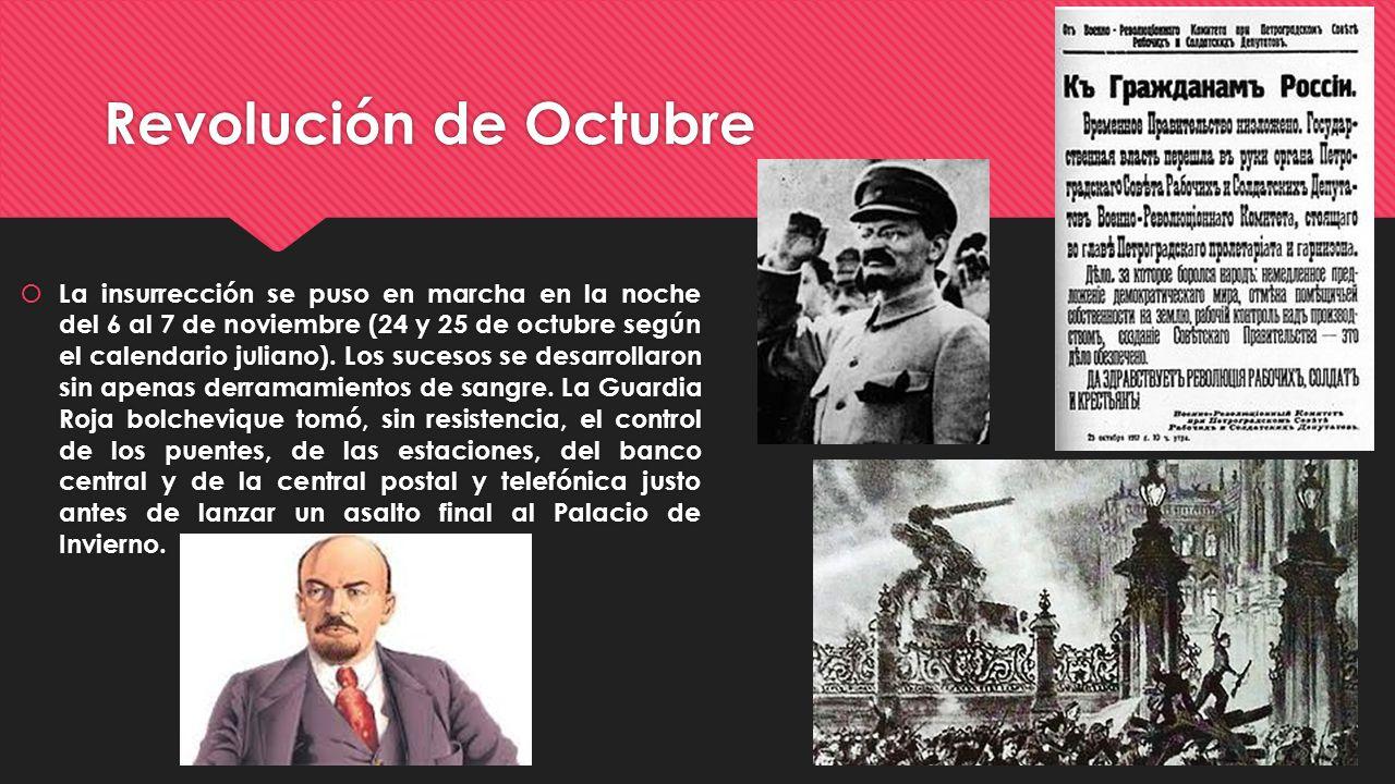 Revolución de Octubre La insurrección se puso en marcha en la noche del 6 al 7 de noviembre (24 y 25 de octubre según el calendario juliano). Los suce