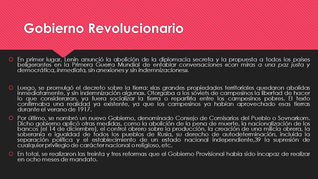 Gobierno Revolucionario En primer lugar, Lenin anunció la abolición de la diplomacia secreta y la propuesta a todos los países beligerantes en la Prim