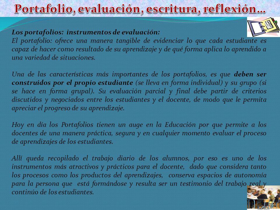 Los portafolios: instrumentos de evaluación: El portafolio: ofrece una manera tangible de evidenciar lo que cada estudiante es capaz de hacer como res