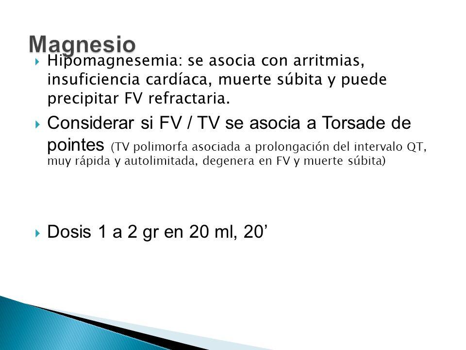 Hipomagnesemia: se asocia con arritmias, insuficiencia cardíaca, muerte súbita y puede precipitar FV refractaria. Considerar si FV / TV se asocia a To