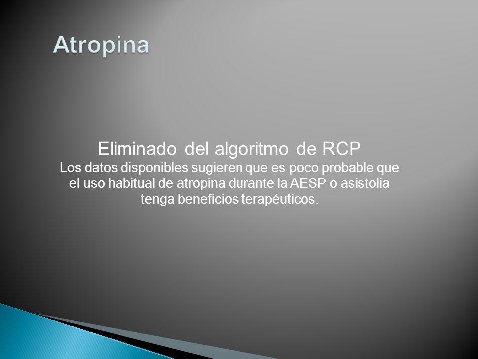 Eliminado del algoritmo de RCP Los datos disponibles sugieren que es poco probable que el uso habitual de atropina durante la AESP o asistolia tenga beneficios terapéuticos.