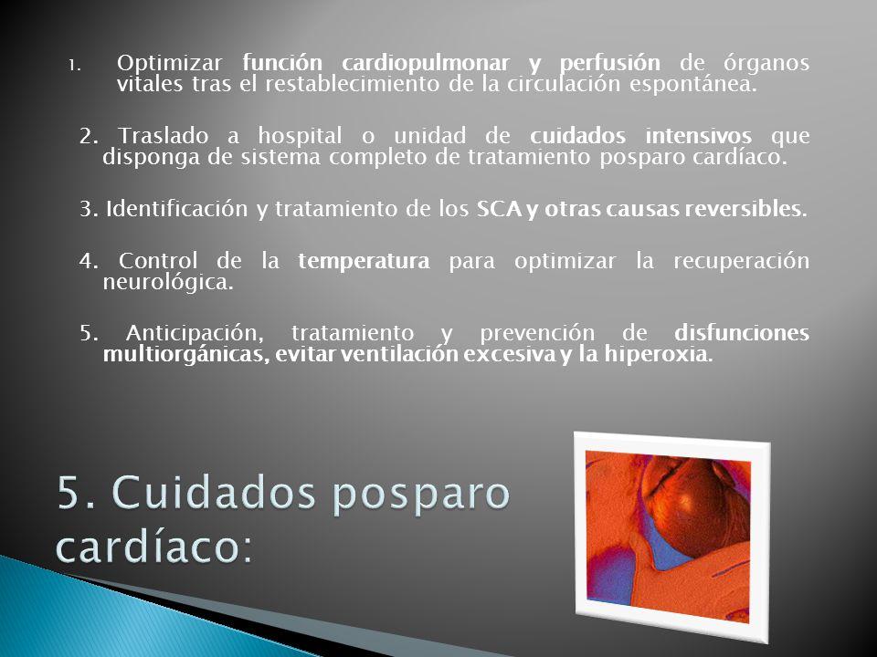 1. Optimizar función cardiopulmonar y perfusión de órganos vitales tras el restablecimiento de la circulación espontánea. 2. Traslado a hospital o uni