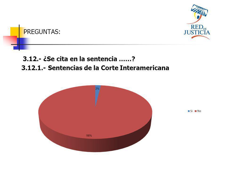 PREGUNTAS: 3.12.- ¿Se cita en la sentencia …… 3.12.1.- Sentencias de la Corte Interamericana