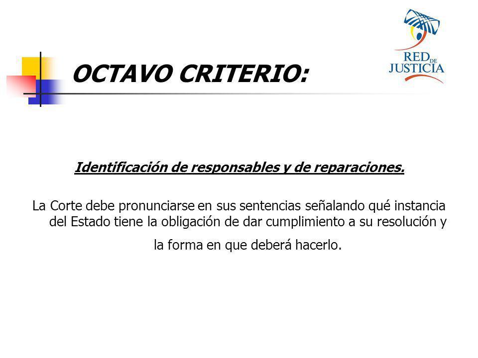 OCTAVO CRITERIO: Identificación de responsables y de reparaciones.