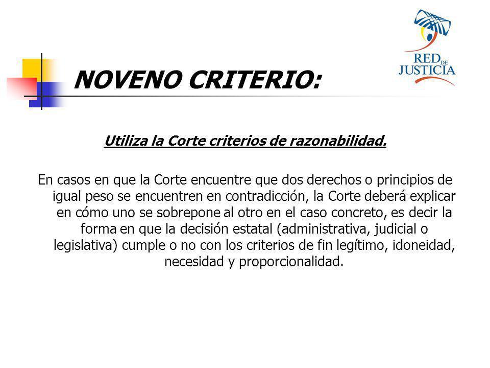 NOVENO CRITERIO: Utiliza la Corte criterios de razonabilidad.