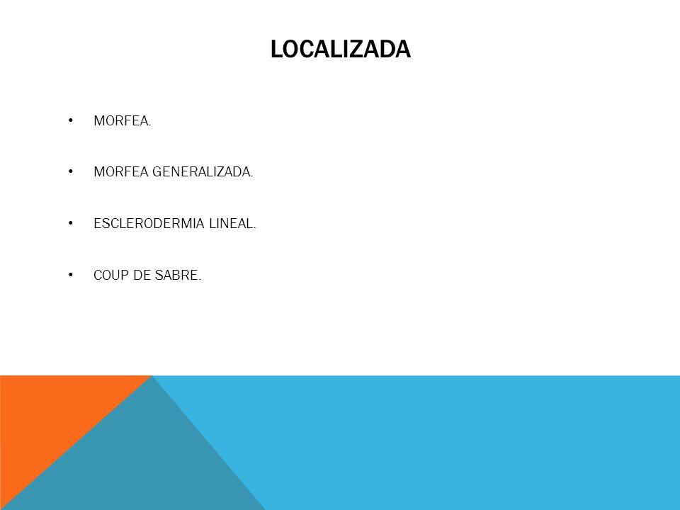 LOCALIZADA MORFEA. MORFEA GENERALIZADA. ESCLERODERMIA LINEAL. COUP DE SABRE.