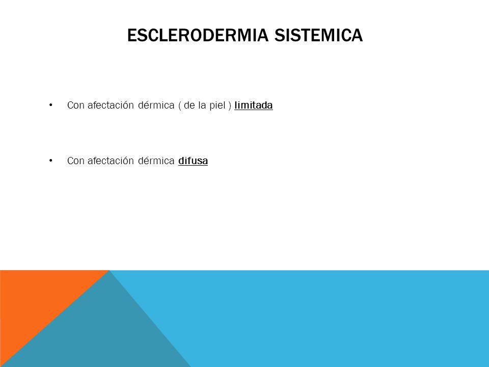 ESCLERODERMIA SISTEMICA Con afectación dérmica ( de la piel ) limitada Con afectación dérmica difusa