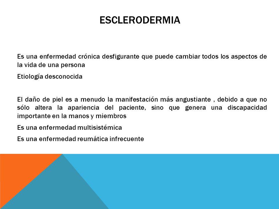 ESCLERODERMIA Es una enfermedad crónica desfigurante que puede cambiar todos los aspectos de la vida de una persona Etiología desconocida El daño de p