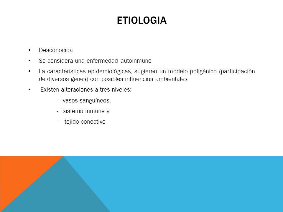ETIOLOGIA Desconocida. Se considera una enfermedad autoinmune La características epidemiológicas, sugieren un modelo poligénico (participación de dive
