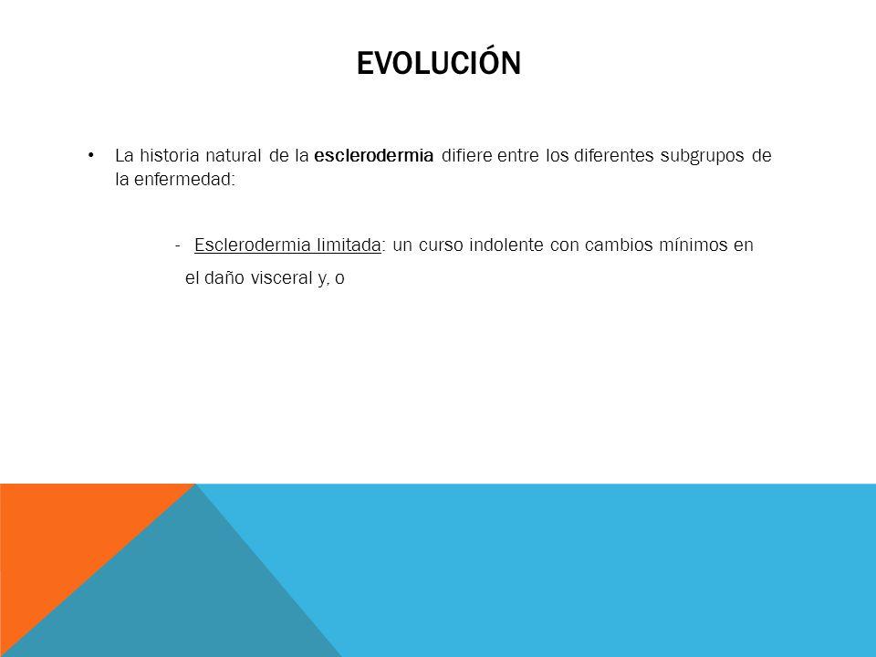 EVOLUCIÓN La historia natural de la esclerodermia difiere entre los diferentes subgrupos de la enfermedad: - Esclerodermia limitada: un curso indolent