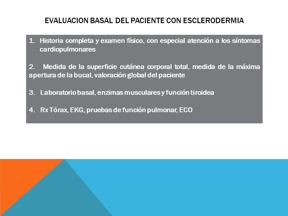 EVALUACION BASAL DEL PACIENTE CON ESCLERODERMIA 1.Historia completa y examen físico, con especial atención a los síntomas cardiopulmonares 2. Medida d