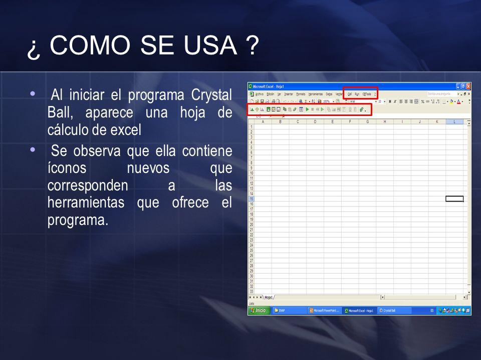 ¿ COMO SE USA ? Al iniciar el programa Crystal Ball, aparece una hoja de cálculo de excel Se observa que ella contiene íconos nuevos que corresponden