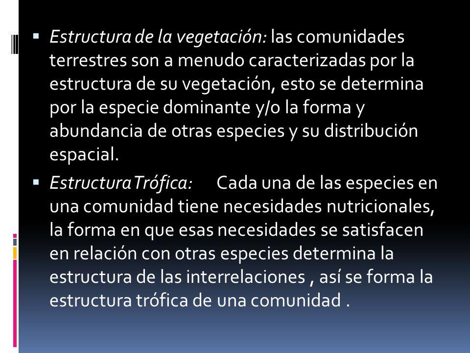 Estructura de la vegetación: las comunidades terrestres son a menudo caracterizadas por la estructura de su vegetación, esto se determina por la espec